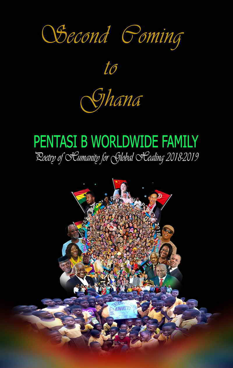Second Coming to Ghana PENTASI B WORLDWIDE FAMILY Poetry of Humanity for Global Healing 2018-2019
